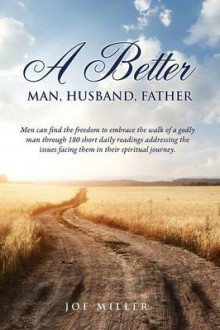 A Better Man, Husband, Father av Joe Miller (Heftet)