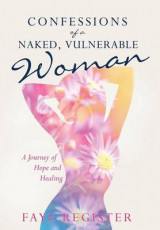 Omslag - Confessions of a Naked, Vulnerable Woman