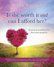 Is She Worth It and Can I Afford Her? av Mark Walker (Heftet)