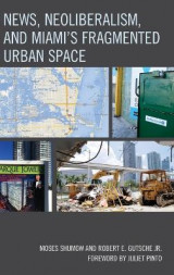 Omslag - News, Neoliberalism, and Miami's Fragmented Urban Space