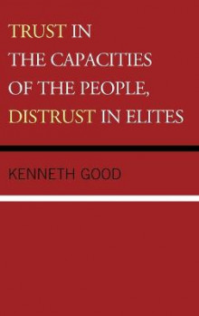 Trust in the Capacities of the People, Distrust in Elites av Kenneth Good (Innbundet)