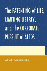 Omslag - The Patenting of Life, Limiting Liberty, and the Corporate Pursuit of Seeds
