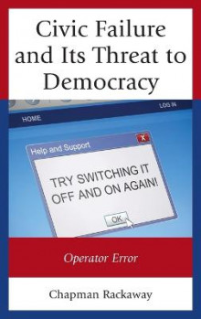 Civic Failure and Its Threat to Democracy av Chapman Rackaway (Innbundet)