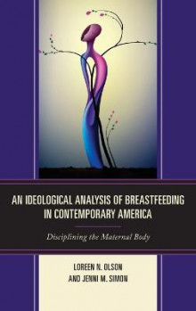 An Ideological Analysis of Breastfeeding in Contemporary America av Loreen N. Olson og Jenni M. Simon (Innbundet)