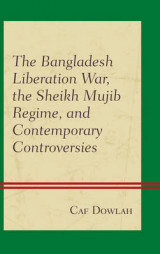 Omslag - The Bangladesh Liberation War, the Sheikh Mujib Regime, and Contemporary Controversies
