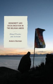 Indigeneity and Decolonization in the Bolivian Andes av Anders Burman (Innbundet)