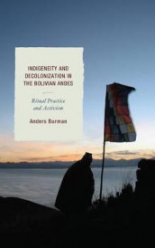Indigeneity and Decolonization in the Bolivian Andes av Anders Burman (Heftet)