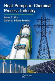 Heat Pumps in Chemical Process Industry av Anton Alexandru Kiss og Carlos A. Infante Ferreira (Innbundet)