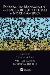 Ecology and Management of Blackbirds (Icteridae) in North America (Innbundet)