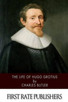 The Life of Hugo Grotius av Charles Butler (Heftet)