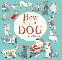 How to Be a Dog av Jo Williamson (Innbundet)