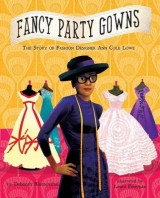 Omslag - Fancy Party Gowns: The Story of Fashion Designer Ann Cole Lowe