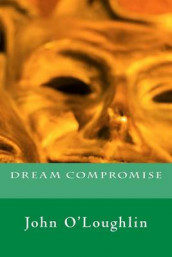 Dream Compromise av John James O'Loughlin (Heftet)