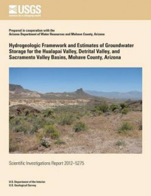 Hydrogeologic Framework and Estimates of Groundwater Storage for Hualapai Valley av Margot Truini, L Sue Beard og Jeffrey Kennedy (Heftet)