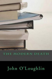 The Modern Death av John O'Loughlin (Heftet)