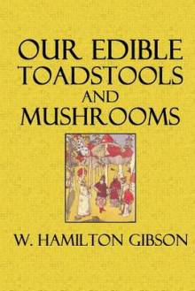 Our Edible Toadstools and Mushrooms av W Hamilton Gibson (Heftet)