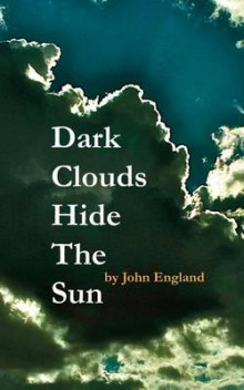 Dark Clouds Hide the Sun av John England (Heftet)