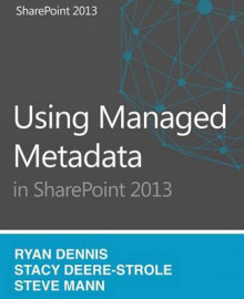 Using Managed Metadata in Sharepoint 2013 av Stacy Deere-Strole, Ryan Dennis og Steven Mann (Heftet)