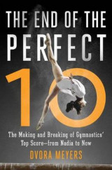 Omslag - The End of the Perfect 10: The Making and Breaking of Gymnastics' Top Score - from Nadia to Now