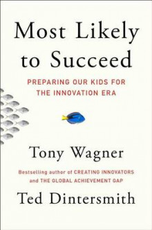 Most Likely to Succeed av Tony Wagner og Ted Dintersmith (Innbundet)