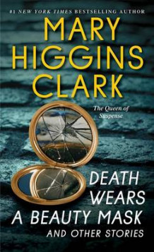 Death Wears a Beauty Mask and Other Stories av Mary Higgins Clark (Heftet)