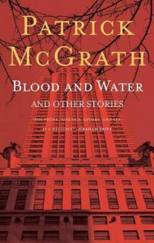 Blood and Water and Other Stories av Patrick McGrath (Heftet)