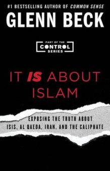 It IS About Islam: Exposing the Truth About ISIS, Al Qaeda, Iran, and the Caliphate av Glenn Beck (Heftet)