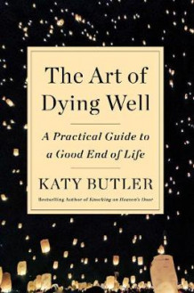 The Art of Dying Well av Katy Butler (Innbundet)