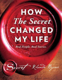 How the Secret Changed My Life av Rhonda Byrne (Innbundet)