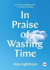 In Praise of Wasting Time av Alan Lightman (Innbundet)