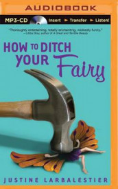 How to Ditch Your Fairy av Justine Larbalestier (Lydbok-CD)
