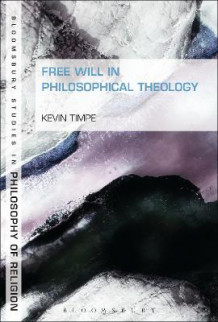 Free Will in Philosophical Theology av Kevin Timpe (Heftet)