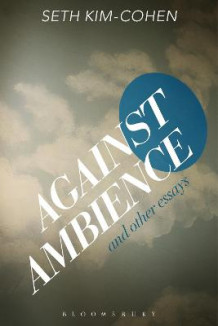 Against Ambience and Other Essays av Seth Kim-Cohen (Innbundet)