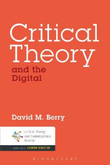 Critical Theory and the Digital av David M. Berry (Heftet)