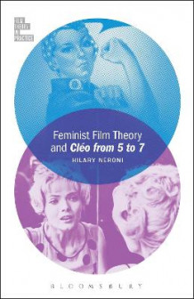 Feminist Film Theory and Cleo from 5 to 7 av Hilary Neroni (Innbundet)