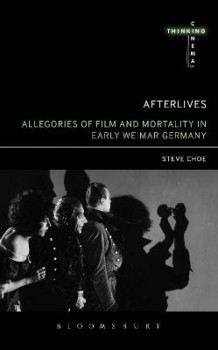 Afterlives: Allegories of Film and Mortality in Early Weimar Germany av Steve Choe (Heftet)