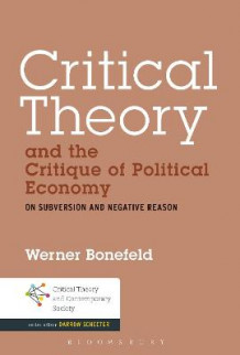 Critical Theory and the Critique of Political Economy av Prof. Werner Bonefeld (Heftet)