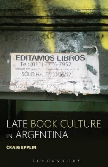 Late Book Culture in Argentina av Craig Epplin (Heftet)