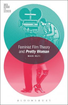 Feminist Film Theory and Pretty Woman av Mari Ruti (Heftet)