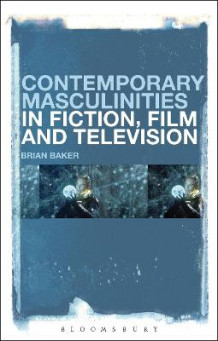 Contemporary Masculinities in Fiction, Film and Television av Brian Baker (Heftet)