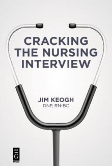 Cracking the Nursing Interview av Jim Keogh (Heftet)