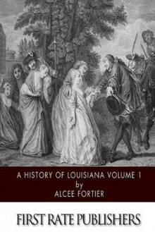A History of Louisiana Volume 1 av Alcee Fortier (Heftet)