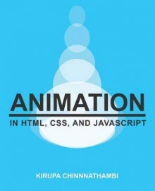 Animation in HTML, CSS, and JavaScript av Kirupa Chinnathambi (Heftet)