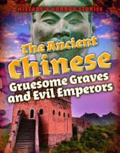 The Ancient Chinese: Gruesome Graves and Evil Emperors av Louise A Spilsbury (Innbundet)
