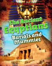 The Ancient Egyptians: Burials and Mummies av Louise A Spilsbury (Innbundet)
