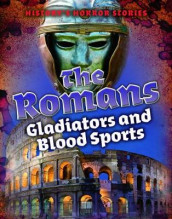 The Romans: Gladiators and Blood Sports av Louise A Spilsbury (Innbundet)