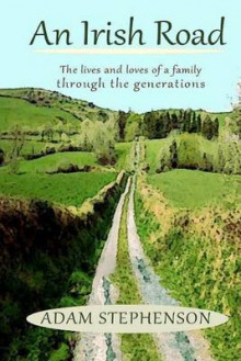 An Irish Road, the Lives and Loves of a Family Through the Generations av Adam Stephenson (Heftet)