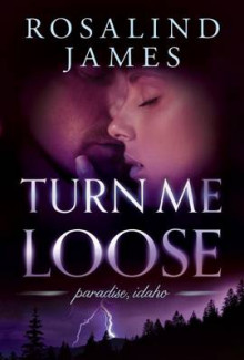 Turn Me Loose av Rosalind James (Heftet)