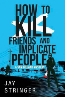 How to Kill Friends and Implicate People av Jay Stringer (Heftet)