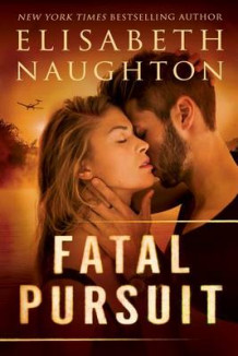 Fatal Pursuit av Elisabeth Naughton (Heftet)